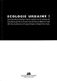 Ecologie urbaine ? : actes du colloque Ecologie urbaine organisé avec le concours du Plan urbain, par l'Ecole d'architecture de Paris la Villette, le 5 mai 1998