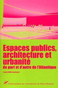 Espaces publics, architecture et urbanité de part et d'autre de l'Atlantique