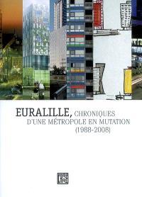 Euralille : chroniques d'une métropole en mutation, 1988-2008