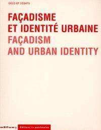 Façadisme et identité urbaine : actes du colloque, Paris, 28-29-30 janvier 1999 = Facadism and urban identity : international conference, Paris, 28-29-30 January 1999