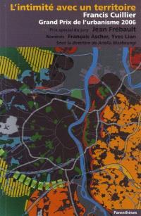 Grand prix de l'urbanisme 2006 : Francis Cuillier, l'intimité avec le territoire : prix spécial du jury : François Ascher et Yves Lion, nominés