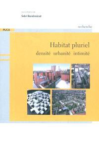 Habitat pluriel : densité, urbanité, intimité