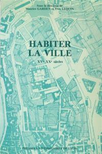 Habiter la ville : XVe-XXe siècle : actes de la table ronde