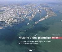 Histoire d'une pionnière : l'agence d'urbanisme de la région du Havre et de l'estuaire de la Seine : 1965-2010