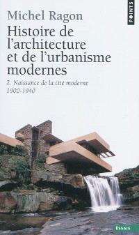 Histoire de l'architecture et de l'urbanisme modernes. Volume 2, Naissance de la cité moderne : 1900-1940