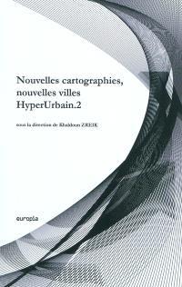 Hyperurbain. Volume 2, Nouvelles cartographies, nouvelles villes