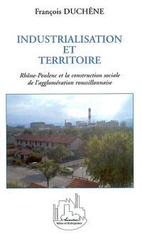 Industrialisation et territoire : Rhône-Poulenc et la construction sociale de l'agglomération roussillonnaise