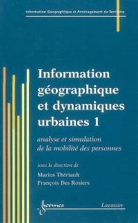 Information géographique et dynamiques urbaines. Volume 1, Analyse et simulation de la mobilité des personnes