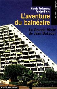L'aventure du balnéaire : la Grande-Motte de Jean Balladur
