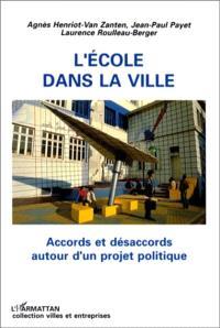 L'Ecole dans la ville : accords et désaccords autour d'un projet politique