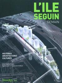 L'île Seguin : demain : histoires, architectures, cultures