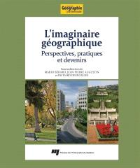 L'imaginaire géographique  : perspectives, pratiques et devenirs