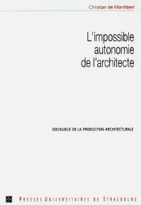 L'impossible autonomie de l'architecte : sociologie de la production architecturale