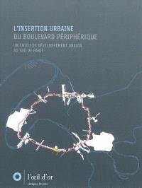 L'insertion urbaine du boulevard périphérique : un enjeu de développement urbain au sud de Paris
