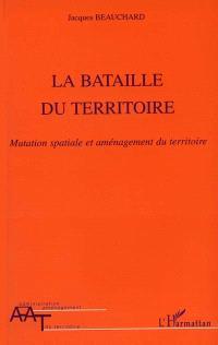 La bataille du territoire : mutation spatiale et aménagement du territoire