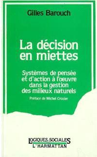La Décision en miettes : systèmes de pensée et d'action à l'oeuvre dans la gestion des milieux naturels