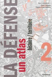 La Défense. Volume 2, Un atlas : histoire, territoire