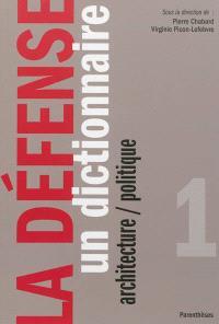 La Défense. Volume 1, Un dictionnaire : architecture, politique
