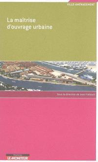 La maîtrise d'ouvrage urbaine : réflexions sur l'évolution des méthodes de conduite des projets à partir des travaux du Club ville-aménagement