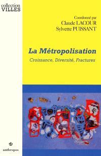 La métropolisation : croissance, diversité, fractures