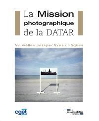 La mission photographique de la DATAR : nouvelles perspectives critiques