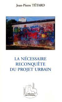 La nécessaire reconquête du projet urbain
