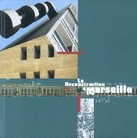 La reconstruction à Marseille : architectures et projets urbains : 1940-1960