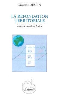 La refondation territoriale : entre le monde et le lieu