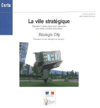 La ville stratégique : changer l'urbanisme pour répondre aux défis urbains mondiaux = Strategic city : planners for the twenty-first century