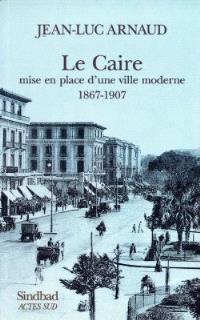 Le Caire, mise en place d'une ville moderne : 1867-1907 : des intérêts du prince aux sociétés privées