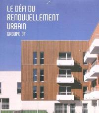 Le défi du renouvellement urbain : Groupe 3F