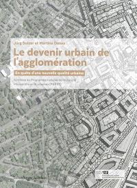 Le devenir urbain de l'agglomération : en quête d'une nouvelle qualité urbaine : synthèse du Programme national de recherche Nouvelle qualité urbaine (PNR 65)