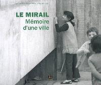 Le Mirail, mémoire d'une ville : histoire vécue du Mirail de sa conception à nos jours