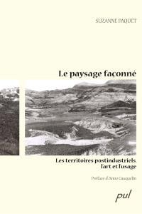 Le paysage façonné  : les territoires postindustriels, l'art et l'usage
