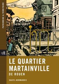 Le quartier Martainville de Rouen : Haute-Normandie