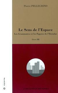 Le sens de l'espace. Volume 3, Les grammaires et les figures de l'étendue