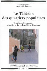 Le Téhéran des quartiers populaires : transformation urbaine et société civile en République islamique