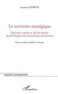 Le territoire stratégique : nouveaux enjeux et clés de réussite du développement économique décentralisé