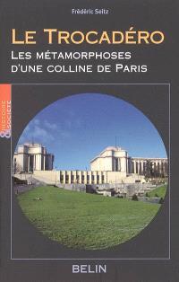 Le Trocadéro : les métamorphoses d'une colline de Paris