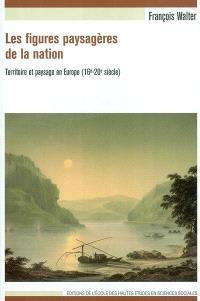 Les figures paysagères de la nation : territoire et paysage en Europe : 16e-20e siècle