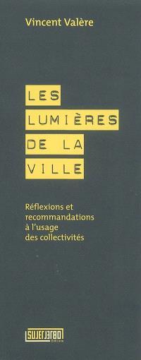 Les lumières de la ville : réflexions et recommandations à l'usage des collectivités