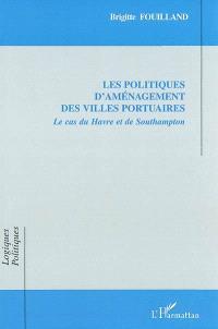 Les politiques d'aménagement des villes portuaires : le cas du Havre et de Southampton
