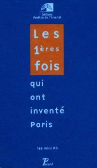 Les premières fois qui ont inventé Paris : exposition du Pavillon de l'Arsenal, du 3 décembre 1999 au 31 mars 2000
