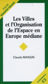 Les villes et l'organisation de l'espace en Europe médiane