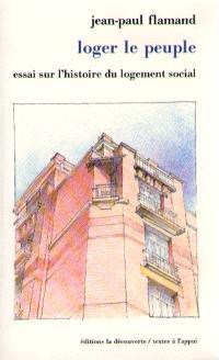 Loger le peuple : essai sur l'histoire du logement social en France