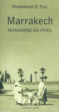 Marrakech : patrimoine en péril