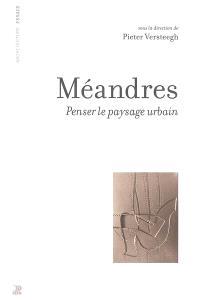 Méandres : penser le paysage urbain
