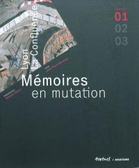 Mémoires en mutation : Lyon la Confluence. Volume 1