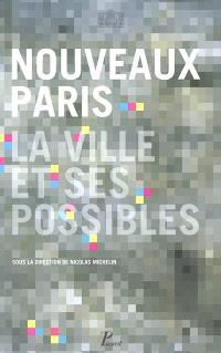 Nouveaux Paris, la ville et ses possibles : exposition, Paris, Pavillon de l'Arsenal, mars 2005