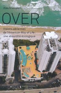 Over : visions aériennes de l'American way of life : une absurdité écologique